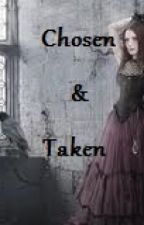 Chosen and Taken (ON HOLD UNTIL FURTHER NOTICE) by -_-Pitch_Blease-_-