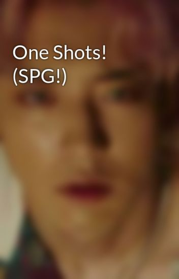 One Shots! (SPG!)