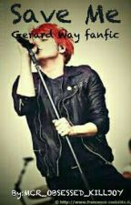 Save Me (Gerard Way fanfic Completed) by escape_to_words