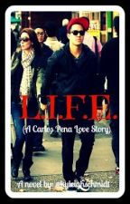 L.I.F.E. (A Carlos Pena Love Story) by kyleighschmidt