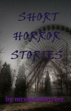 SHORT HORROR STORIES by mrsmusicloverr