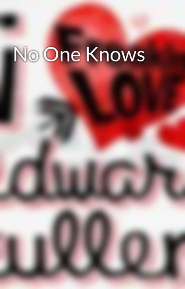 No One Knows by iluvedwardxxx