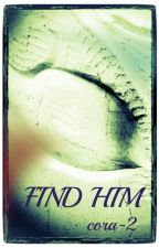 FIND  HIM by RosyCarmelina