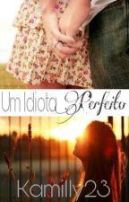 Um idiota perfeito by Kamilly23