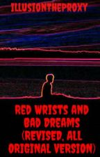 Red Wrists and Bad Dreams (REWRITTEN EDITION) by IllusionTheProxy