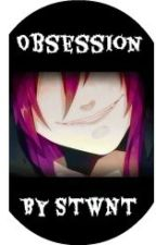 Obsession~[Yandere!Gakupo X Reader] by STWNTstories