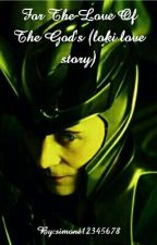 For The Love Of The God's (loki love story) by simone12345678