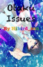 Otaku Issues by Hibird_san