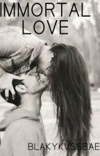 IMMORTAL LOVE by blakykvssbae