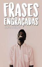 FRASES ENGRAÇADAS by Sofia_Evelyn