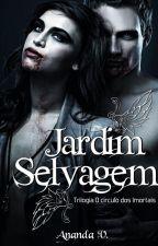 Trilogia O Círculo dos Imortais - Jardim Selvagem (Spin-off). by autoranandav