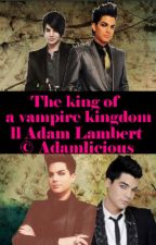 The king of a vampire kingdom ll Adam Lambert (DUTCH) by notoriousjohntaylor