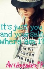 It's Just You and Yourself, Where Am I? by avidreader98
