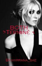 BOTH { Terminée } by hxrrana_bae