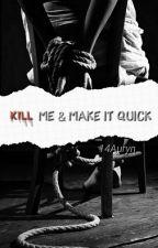 Kill me and make it quick (Auryn) by 14Auryn