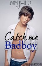 Catch me Badboy      #Wattsy2016  by Ary-Lu
