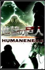 Humaneness || Attack on Titan - OneShot  by Kummerkastn
