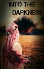 Into The Darkness by LostGirlNightmare