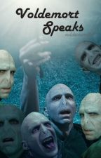 Voldemort Speaks [Completed] by voldemort09