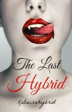 The Last Hybrid by Katieisahybrid