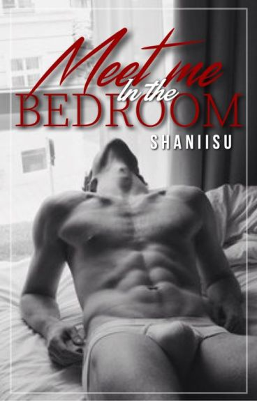 Meet Me In The Bedroom- ON HOLD