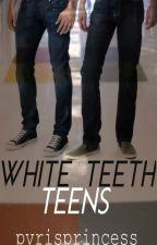 White Teeth Teens by pvrisprincess