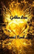 Golden Love by KawaiiNerdxoxo