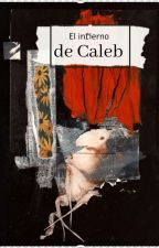 El infierno de Caleb (Editando) by Stitches2207