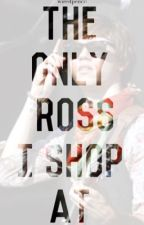 The Only Ross I Shop At by uriediculous