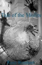 Tale of the Misfits by Rose_Reinhart