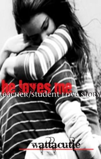He Loves Me (A Teacher Student Lovestory)