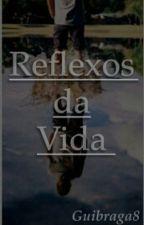 Reflexo da Vida by GuiDantasB