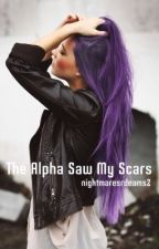The Alpha Saw My Scars by nightmaresrdreams2