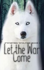 The Twisted Wolves 2:Let The War come by TheFoxwithWings