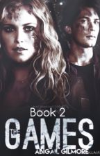 The Games ~ Book 2 ~ (The 100/Bellarke) by 1abigailgilmore1