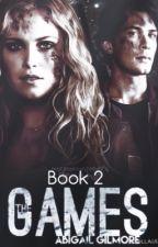 The Games ~ Book 2 ~ (The 100/Bellarke) by 1abigailgilmore1
