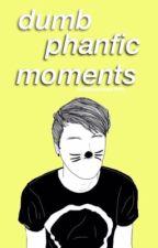 Dumb Phanfic Moments by NoStarsInNewYork