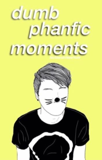 Dumb Phanfic Moments