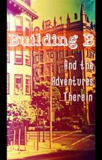 Building B... And The Adventures Therein by Wheresmywifi