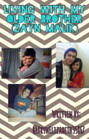 Living With My Older Brother (Zayn Malik) by BrynElizabeth35867