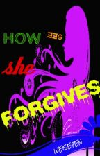 See how she forgives ♥ by weise7en
