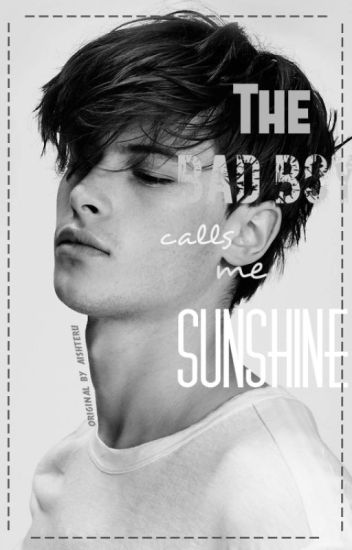 The Bad Boy calls me Sunshine