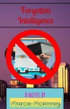 Forgotten Intelligence (PUBLISHED TO LULU) by ZillyofMistClan