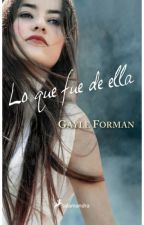Lo Que Fue De Ella - Gayle Forman (If i stay) by JocelynSierota