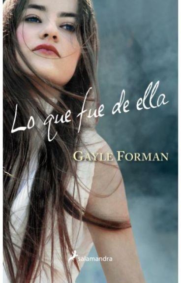 Lo Que Fue De Ella - Gayle Forman (If i stay)