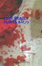 LOVE REALLY HURTS </3 by icahtotsxz11