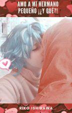 Amo a mi hermano pequeño ¡¿y qué?! (Gumball y Darwin [yaoi/Gay/BL]) by RikoIshikawa-san