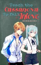 Teach the Cassanova to Fall Inlove by songaeiki