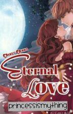 Eternal Love by PrincessIsMyThing