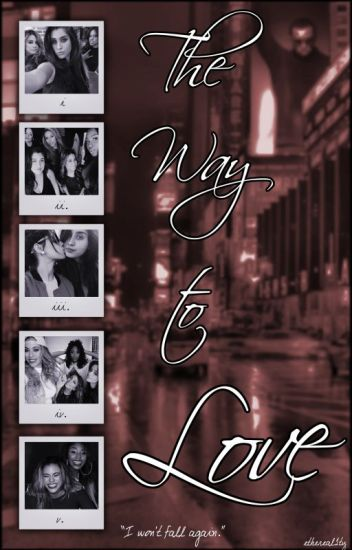 The Way to Love (Camren)
